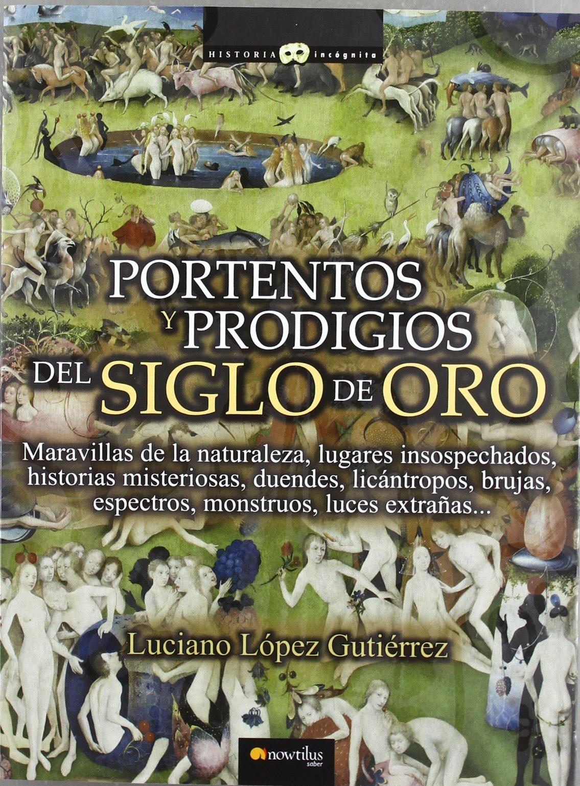 Portentos y prodigios del Siglo de Oro Historia Incógnita: Amazon ...