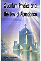 Quantum Physics and The Law of Abundance Kindle Edition