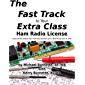 The Fast Track to Your Extra Class Ham Radio License: Covers all FCC Amateur Extra Class Exam Questions July 1, 2020 through June 30, 2024 (Fast Track Ham License Series Book 3)