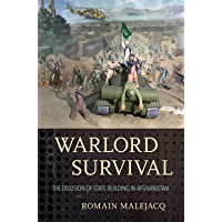 Warlord Survival: The Delusion of State Building in Afghanistan (English Edition)