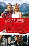 Wir haben gar kein Auto ...: Mit dem Rad über die Alpen