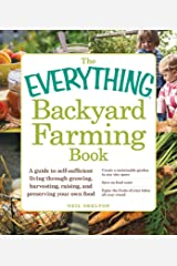 The Everything Backyard Farming Book: A Guide to Self-Sufficient Living Through Growing, Harvesting, Raising, and Preserving Your Own Food (Everything®) Kindle Edition
