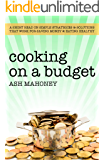 Cooking on a Budget: A Short Read on Simple Strategies & Solutions that Work for Saving Money & Eating Healthy