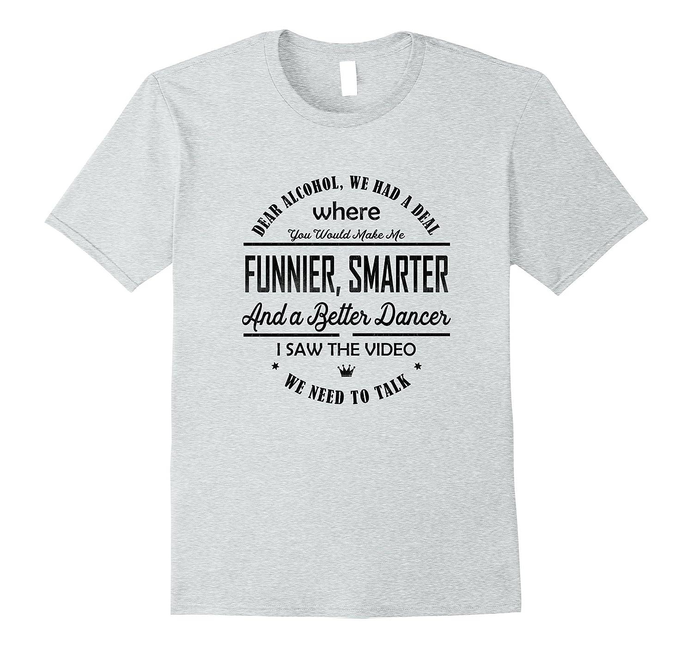 ee44d90c2 Funny Alcohol Tshirt Dear alcohol, We had a deal-RT – Rateeshirt