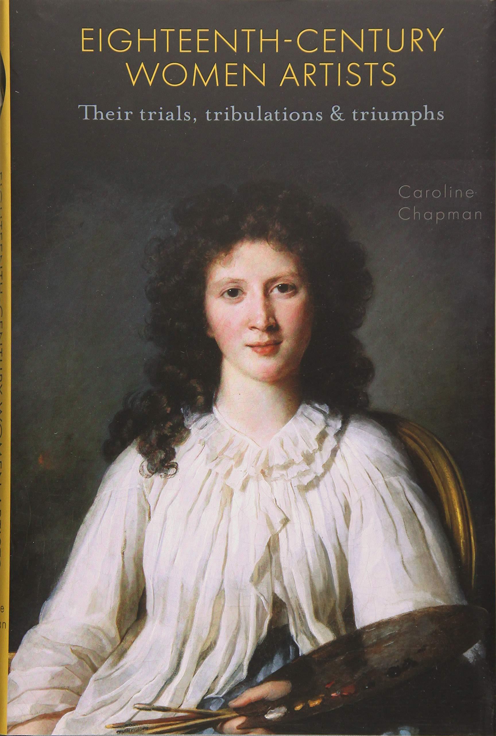 Eighteenth Century Women Artists: Their Trials, Tribulations and Triumphs PDF ePub book