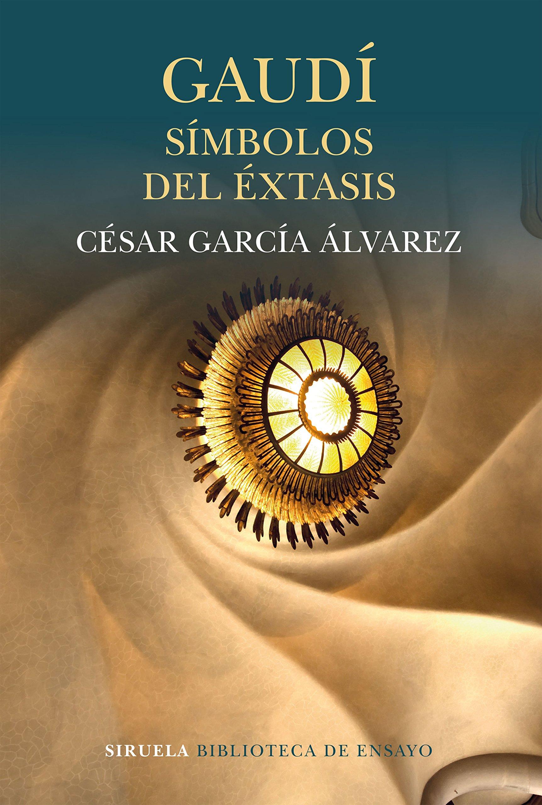 Gaudí. Símbolos del éxtasis (Biblioteca de Ensayo / Serie mayor) Tapa blanda – 21 jun 2017 César García Álvarez Siruela 8416964548 Philosophy: aesthetics