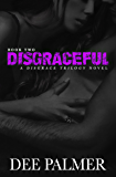 Disgraceful: A sexy dark erotic romance novel (The Disgrace Trilogy Book 2)