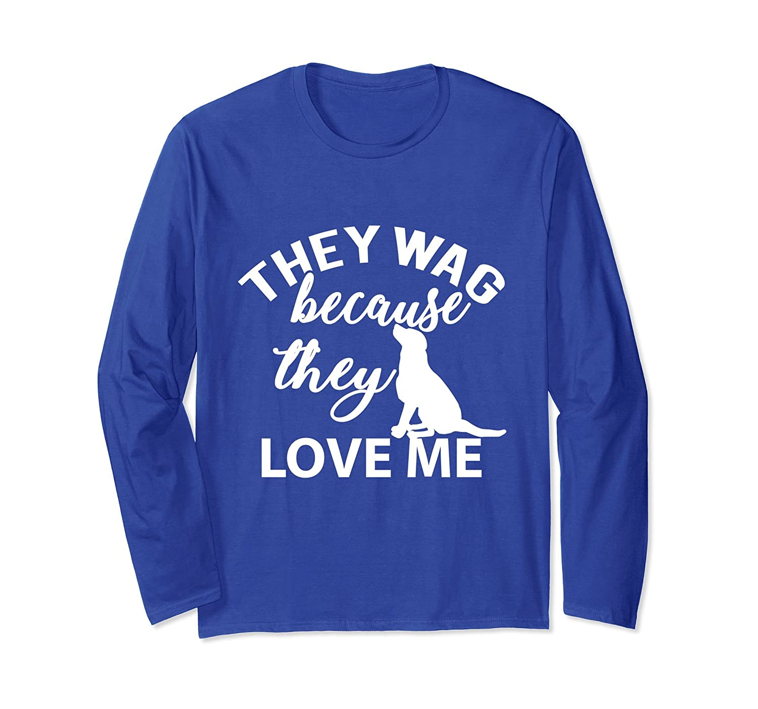 They Wag Because They Love Me Happy Dog Long Sleeve T-Shirt-AZP