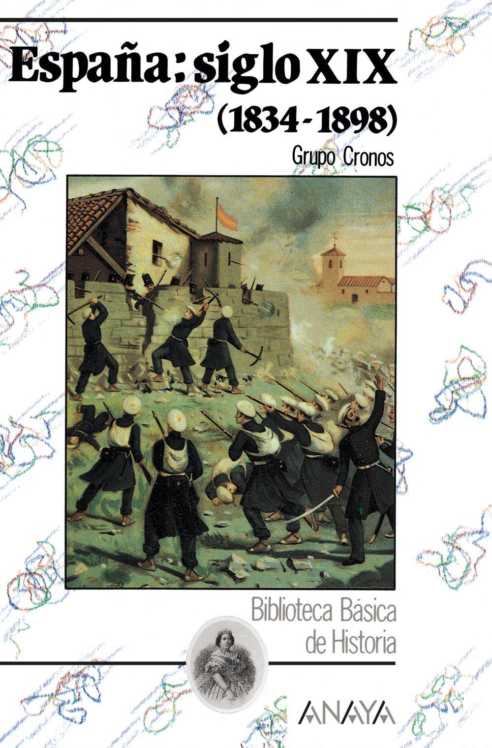 España: siglo XIX 1834-1898 : La Espana Del Siglo Xix 1834 - 1898 Historia Y Literatura - Biblioteca Básica De Historia: Amazon.es: Grupo Cronos: Libros