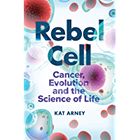 Rebel Cell: Cancer, Evolution and the Science of Life (English Edition)
