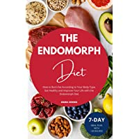 Endomorph Diet:  How to Burn Fat According to Your Body Type, Eat Healthy and Improve...