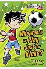 Who Wants to Play Just for Kicks? (Sports Illustrated Kids Victory School Superstars) Kindle Edition