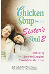 Chicken Soup for the Sister's Soul 2: Celebrating Love and Laughter Throughout Our Lives (Chicken Soup for the Soul) Paperback