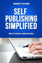Self-Publishing Simplified: How to Publish a Book on Kindle Kindle Edition