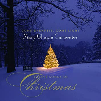 Come Darkness Come Light: Twelve Songs of Christmas - Mary Chapin Carpenter - Come Darkness Come Light: Twelve Songs Of