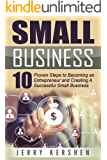 Small Business: Start A Business: 10 Proven Steps to Becoming an Entrepreneur and Creating A Successful Small Business (Start a Business, Successful Small ... Entrepreneur Startup, Step-By-Step Guide)