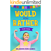 Would You Rather For Kids: 100 Silly Scenarios, Hilarious Questions and Challenging Family Fun