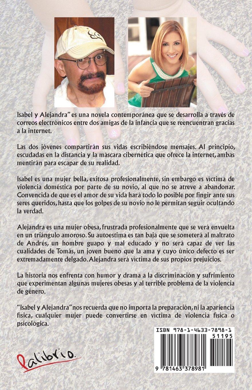 Isabel y Alejandra: Tras la Máscara de Internet (Spanish Edition): Ana Patricia Candiani, Julio César Martínez Romero: 9781463378981: Amazon.com: Books