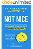 Not Nice: Stop People Pleasing, Staying Silent, & Feeling Guilty... And Start Speaking Up, Saying No, Asking Boldly, And Unapologetically Being Yourself