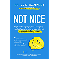 Not Nice: Stop People Pleasing, Staying Silent, & Feeling Guilty... And Start Speaking Up, Saying No, Asking Boldly, And Unapologetically Being Yourself (English Edition)