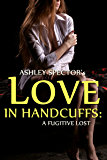 Love In Handcuffs: A Fugitive Lost (Part Four) (BDSM And Domination Erotic Romance Novelette)