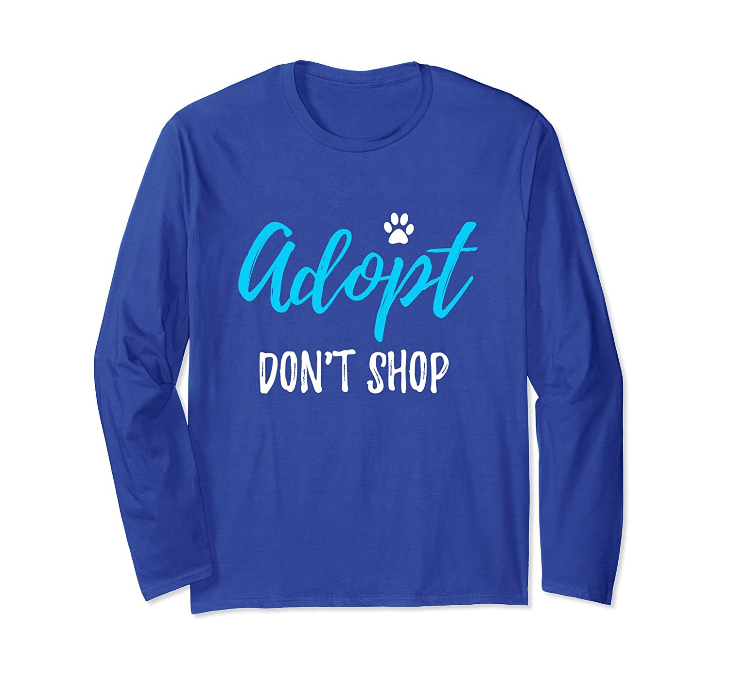 Adopt don't Shop Long Sleeve T-Shirt Rescue Dog or Cat Gift-ah my shirt one gift