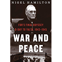 War and Peace: FDR's Final Odyssey: D-Day to Yalta, 1943–1945 (FDR at War Book 3) (English Edition)