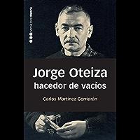 Jorge Oteiza, hacedor de vacíos (Memorias y biografías nº 29) (Spanish Edition)