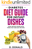 Diabetes Diet Guide for Instant Dishes: Cook Instant Dishes With These Fast and Easy Recipes