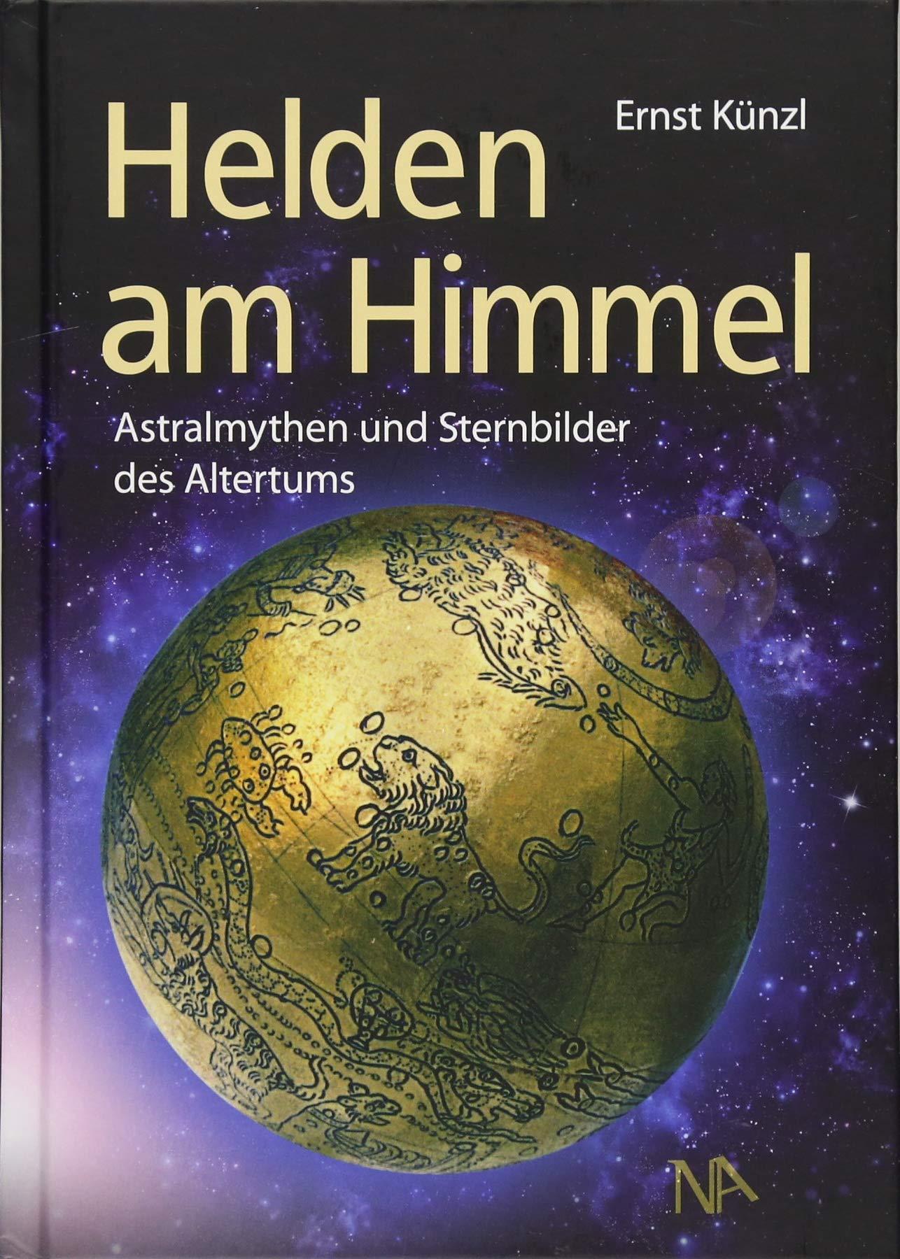Helden am Himmel: Astralmythen und Sternbilder des Altertums