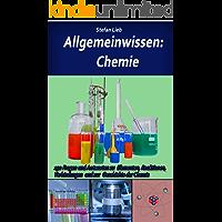 Allgemeinwissen – Chemie: 150 Fragen und Antworten zu Elementen, Reaktionen, Verbindungen und zur Geschichte der Chemie
