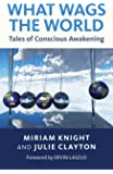 What Wags the World: Tales of Conscious Awakening