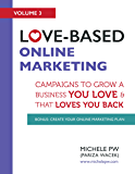 Love-Based Online Marketing: Campaigns to Grow a Business You Love AND That Loves You Back (Love-Based Business Book 3)