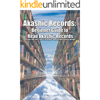 Akashic Records: Beginner Guide to Read Akashic Records: Discover Your Soul's Path & Life Purpose - Unlock Infinite Universe Wisdom