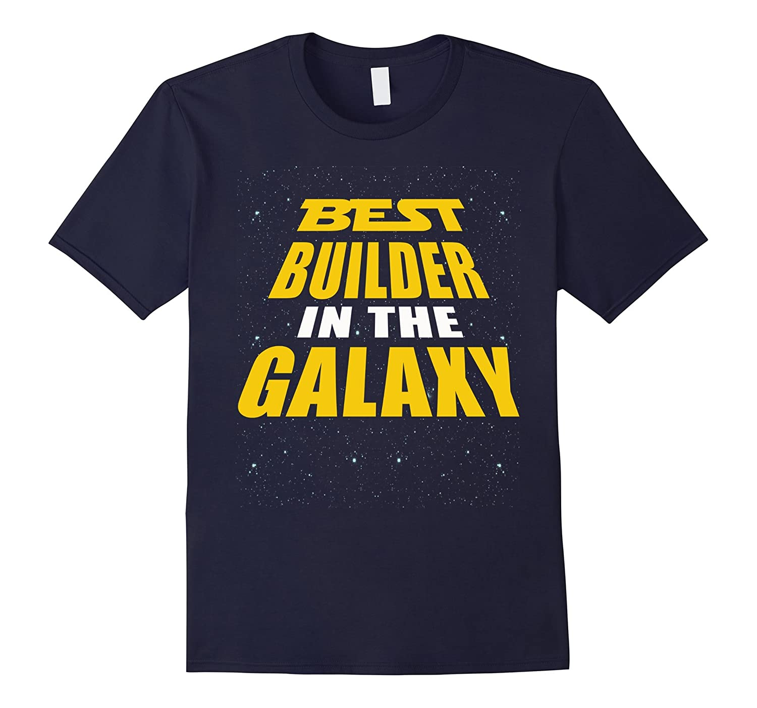 Best Builder In The Galaxy - Funny Gift Shirt For Builder-TD