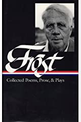 Robert Frost: Collected Poems, Prose, and Plays (Library of America) Hardcover