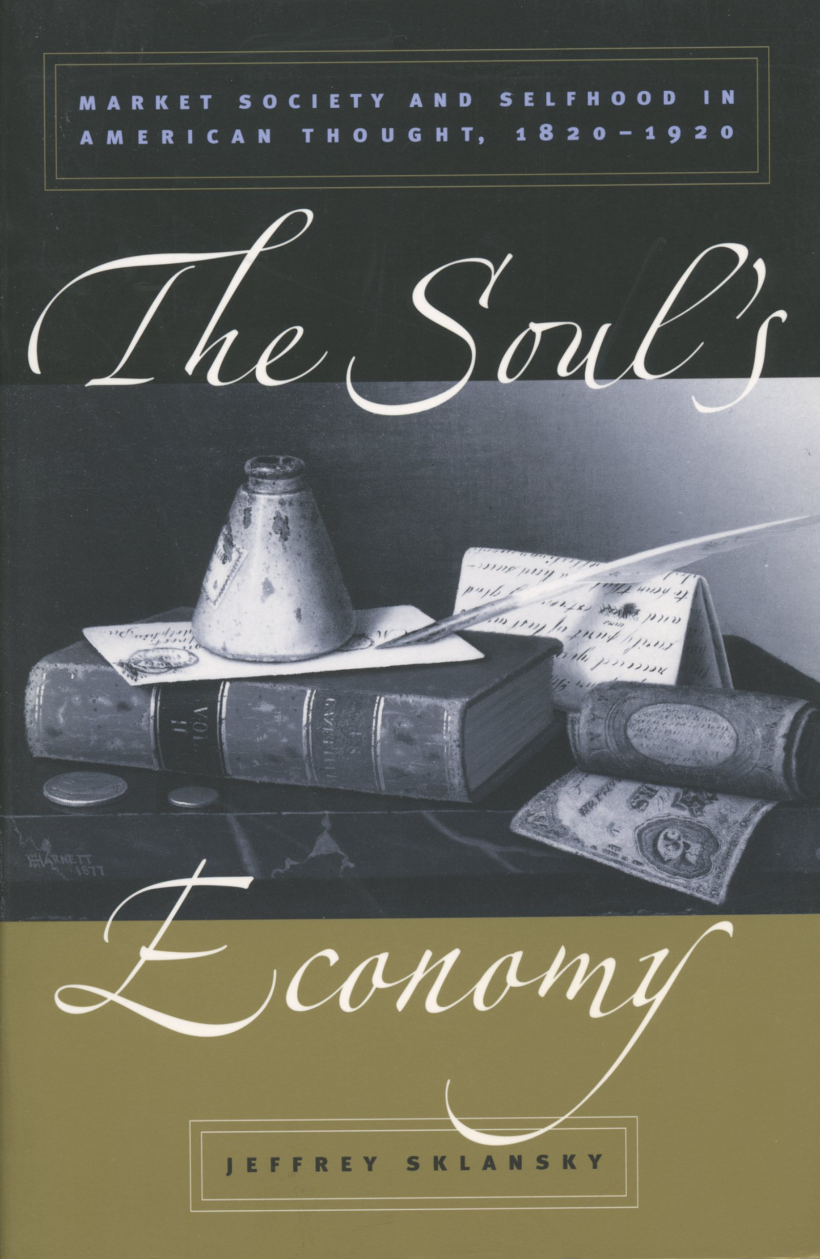 The Soul's Economy: Market Society and Selfhood in American Thought, 1820-1920