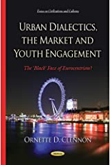 Urban Dialectics, the Market and Youth Engagement: The 'Black' Face of Eurocentrism? (Focus on Civilizations and Cultures) Hardcover