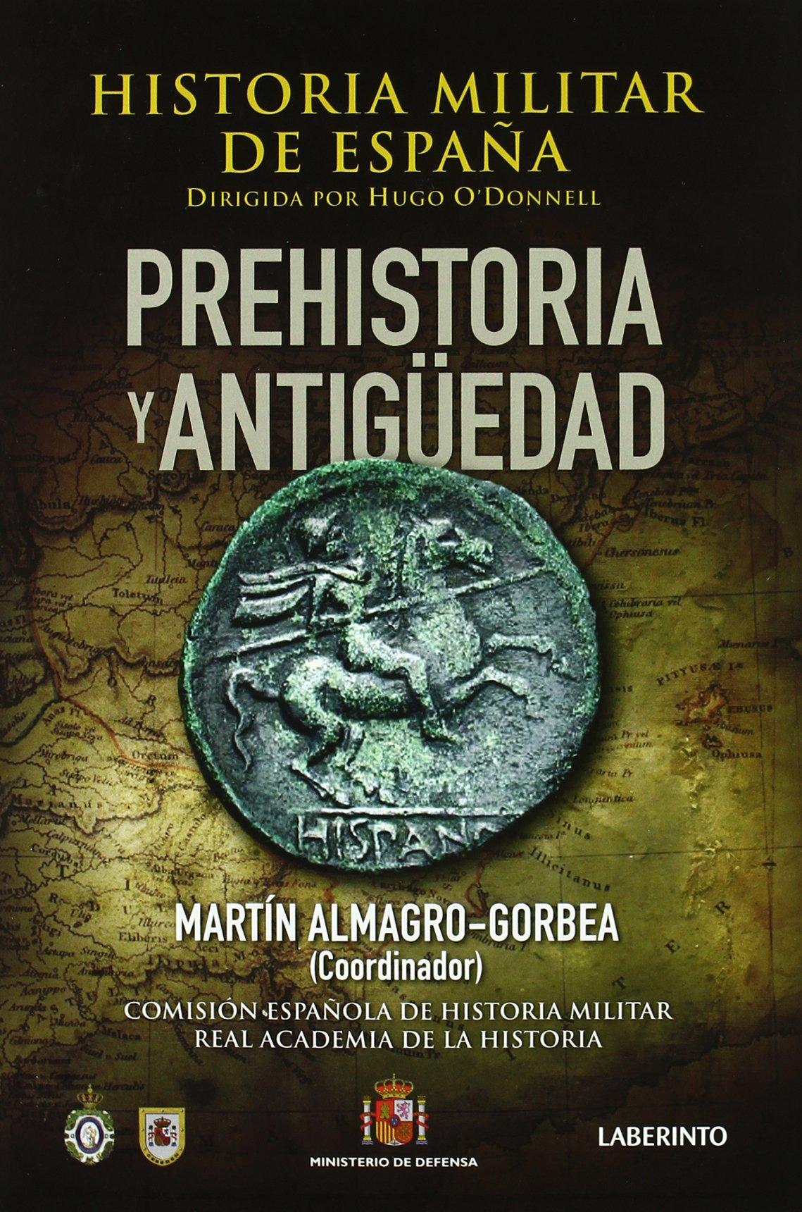 Historia Militar de España: Prehistoria y Antigüedad: 1: Amazon.es: Almagro Gorbea, Martín, ODonnell y Duque de Estrada, Hugo: Libros