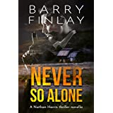 Never So Alone: A Marcie Kane Thriller Collection Prequel (The Marcie Kane Thriller Collection)