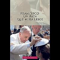 Francisco: un papa que mira lejos (Spanish Edition)