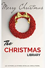 The Christmas Library: 250+ Essential Christmas Novels, Poems, Carols, Short Stories...by 100+ Authors (English Edition) Edición Kindle