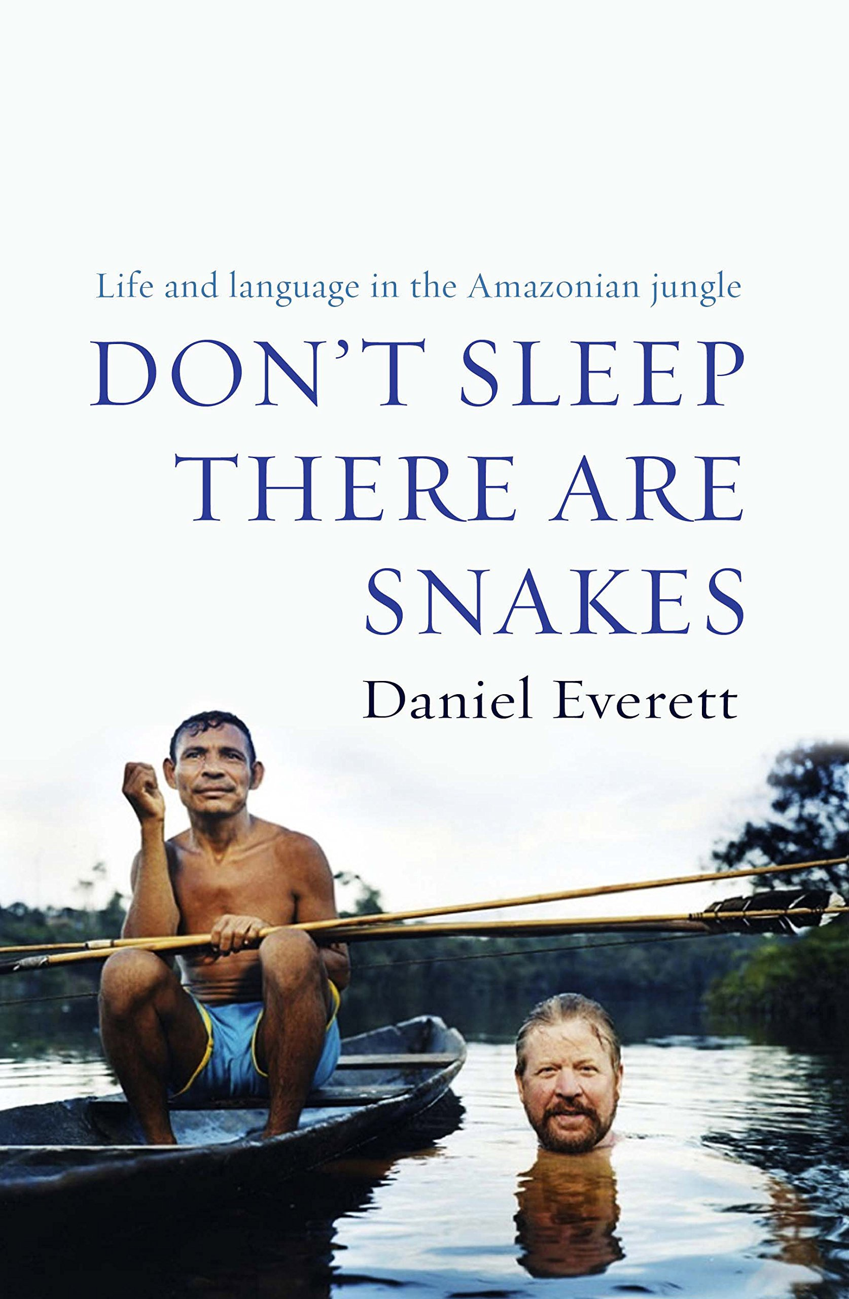 Don't Sleep, There are Snakes: Life and Language in the Amazonian Jungle by Profile Books
