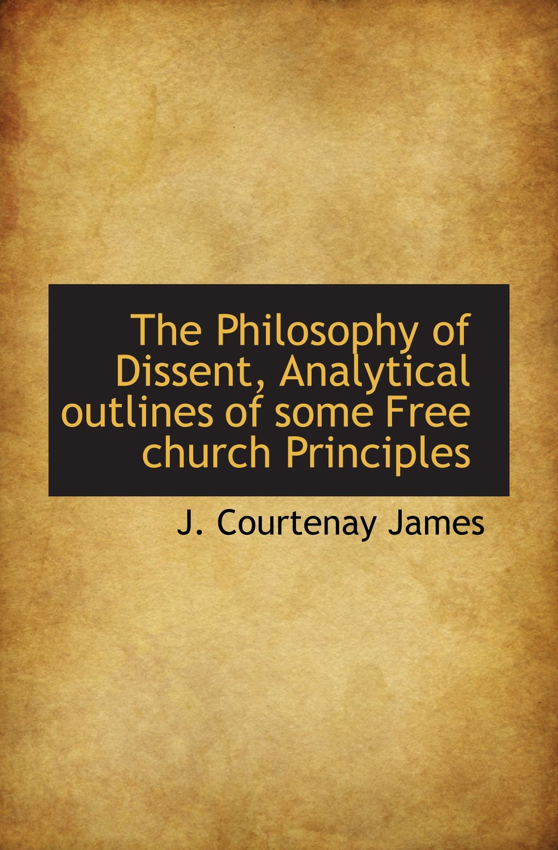 The Philosophy of Dissent, Analytical outlines of some Free church Principles pdf epub