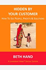 Hidden by Your Customer: How to See People, Profits & Solutions (A Leadership Hand® Book) Kindle Edition