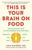 This Is Your Brain on Food: An Indispensable Guide to the Surprising Foods that Fight Depression, Anxiety, PTSD, OCD…