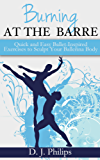 Burning at the Barre: Quick and Easy Ballet-Inspired Exercises for Beginners