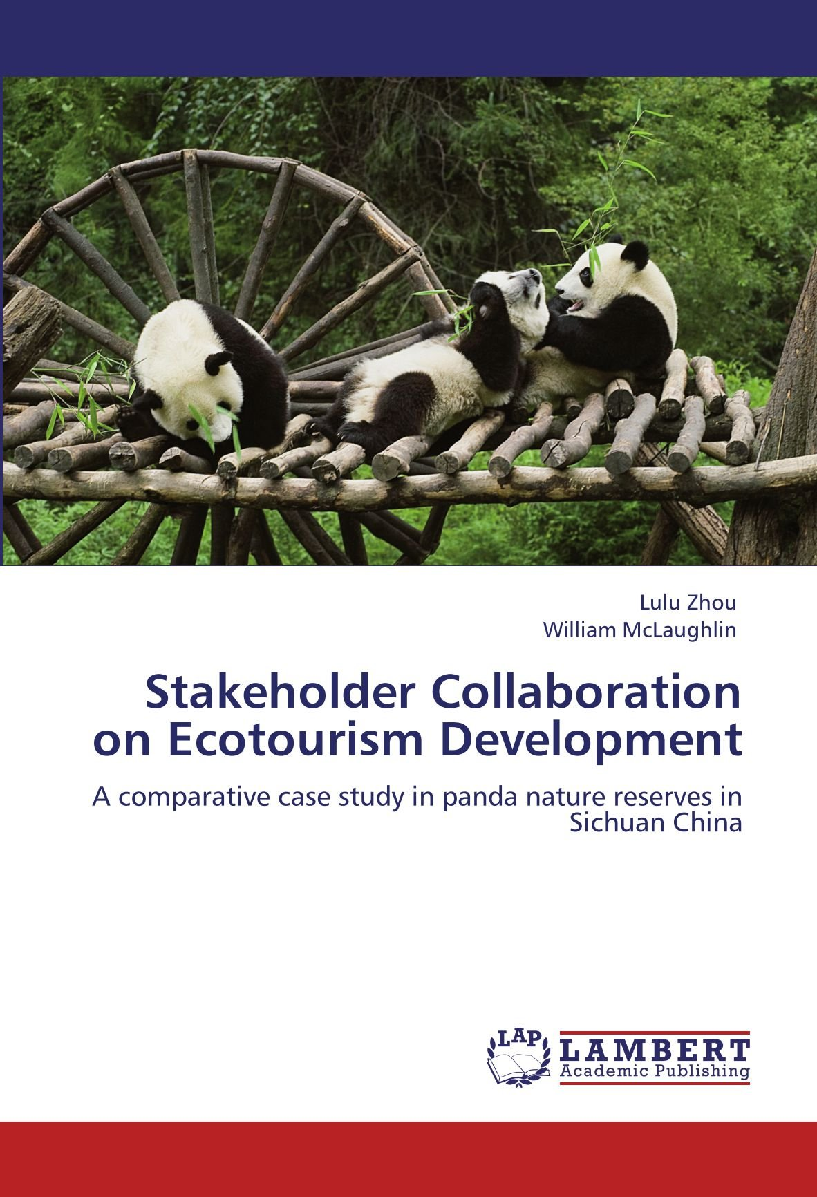 Download Stakeholder Collaboration on Ecotourism Development: A comparative case study in panda nature reserves in Sichuan China PDF