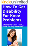 How To Get Disability For Knee Problems: A Complete Guide From A Social Security Examiner