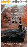 Deepening Dark: An Erotic Tale of Hades and Persephone (Erotic Gods Book 1)